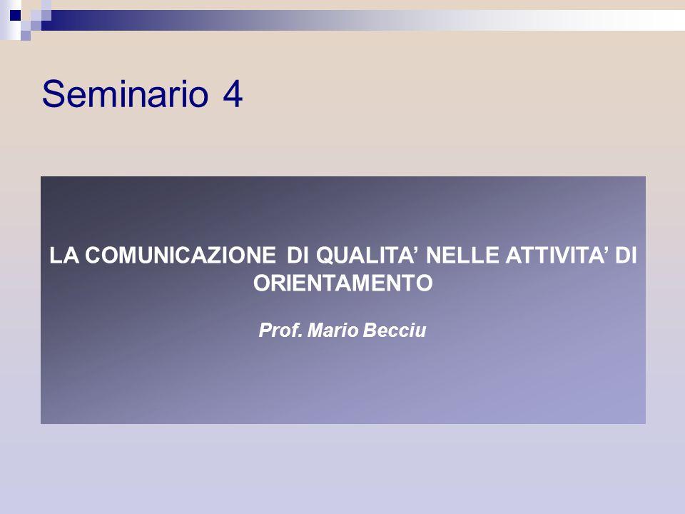 LA COMUNICAZIONE DI QUALITA NELLE ATTIVITA DI ORIENTAMENTO Prof. Mario Becciu Seminario 4
