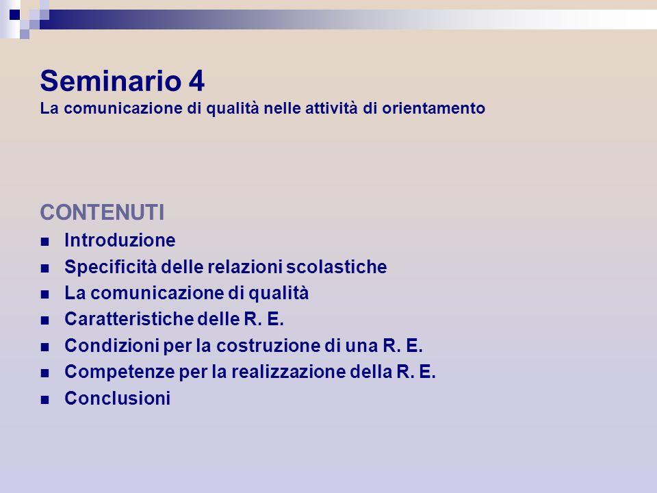 Seminario 4 La comunicazione di qualità nelle attività di orientamento CONTENUTI Introduzione Specificità delle relazioni scolastiche La comunicazione