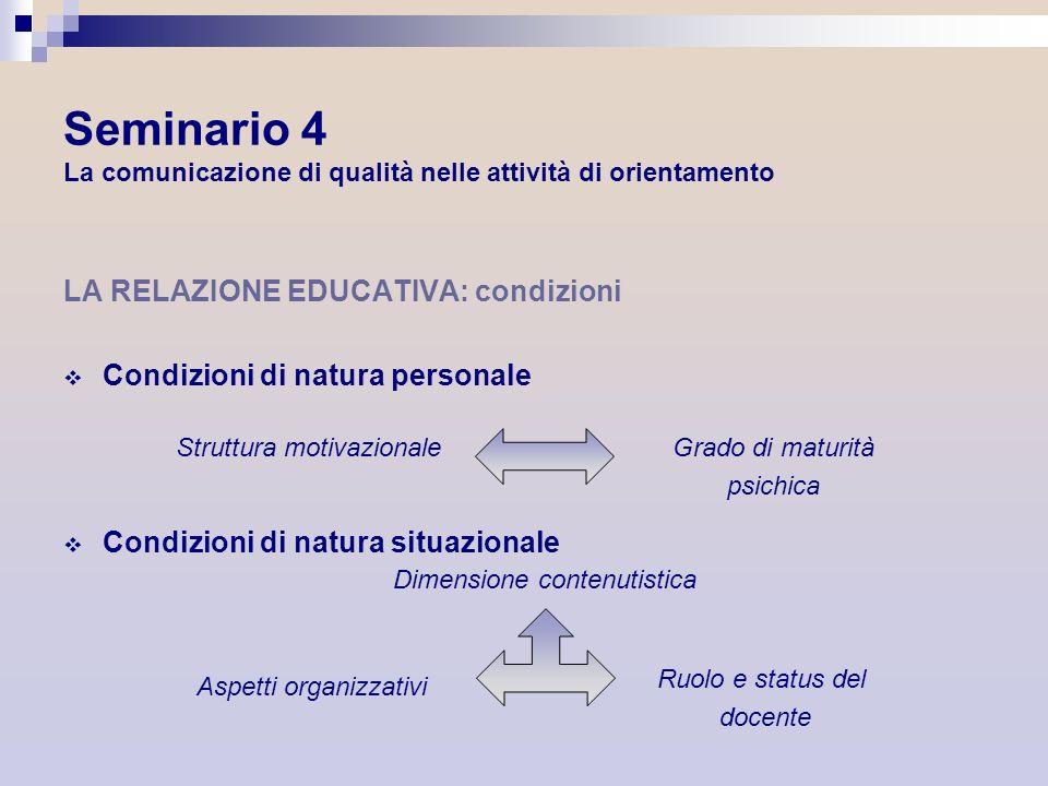 Seminario 4 La comunicazione di qualità nelle attività di orientamento LA RELAZIONE EDUCATIVA: condizioni Condizioni di natura personale Condizioni di