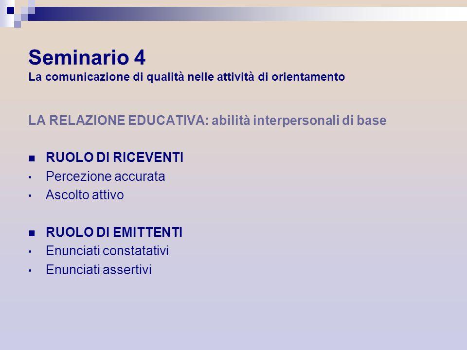 LA RELAZIONE EDUCATIVA: abilità interpersonali di base RUOLO DI RICEVENTI Percezione accurata Ascolto attivo RUOLO DI EMITTENTI Enunciati constatativi