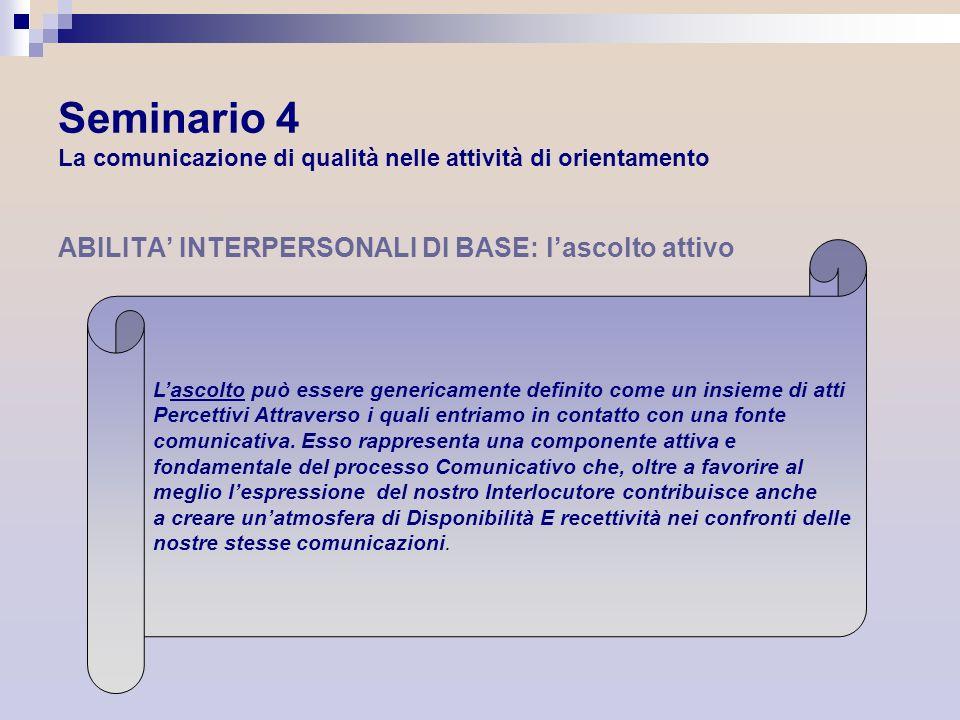Seminario 4 La comunicazione di qualità nelle attività di orientamento ABILITA INTERPERSONALI DI BASE: lascolto attivo Lascolto può essere genericamen