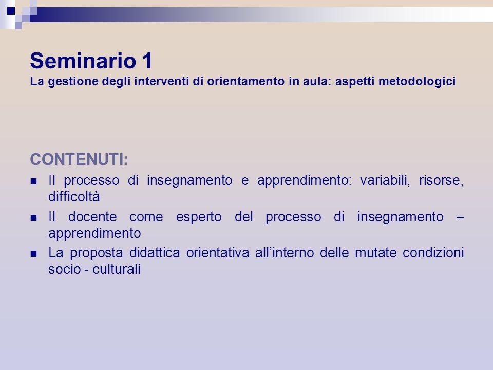 Seminario 1 La gestione degli interventi di orientamento in aula: aspetti metodologici CONTENUTI: Il processo di insegnamento e apprendimento: variabi