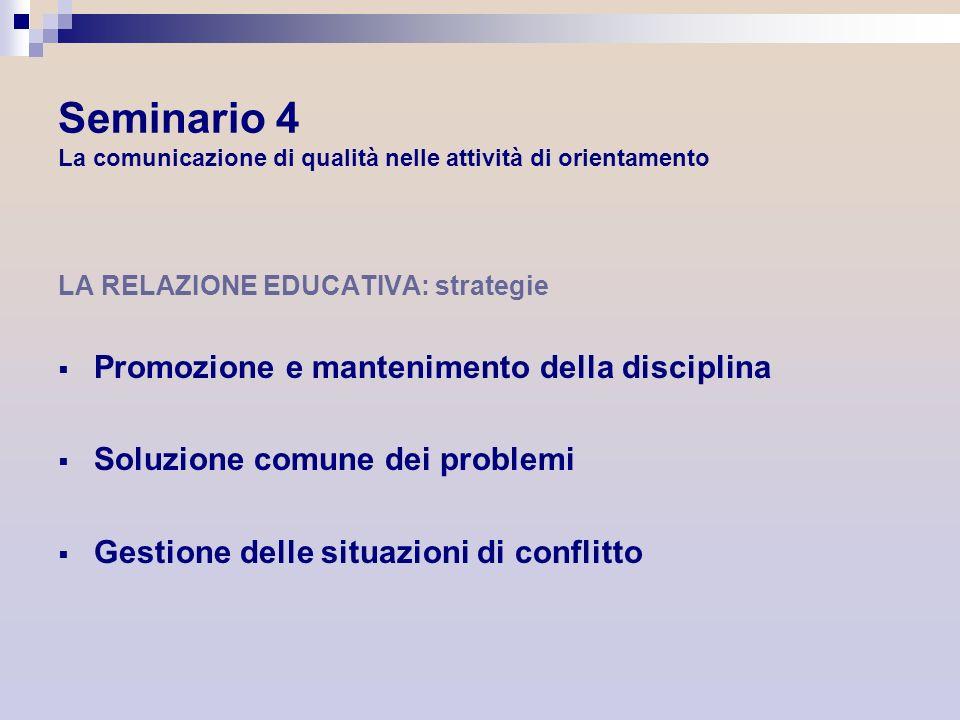 Seminario 4 La comunicazione di qualità nelle attività di orientamento LA RELAZIONE EDUCATIVA: strategie Promozione e mantenimento della disciplina So