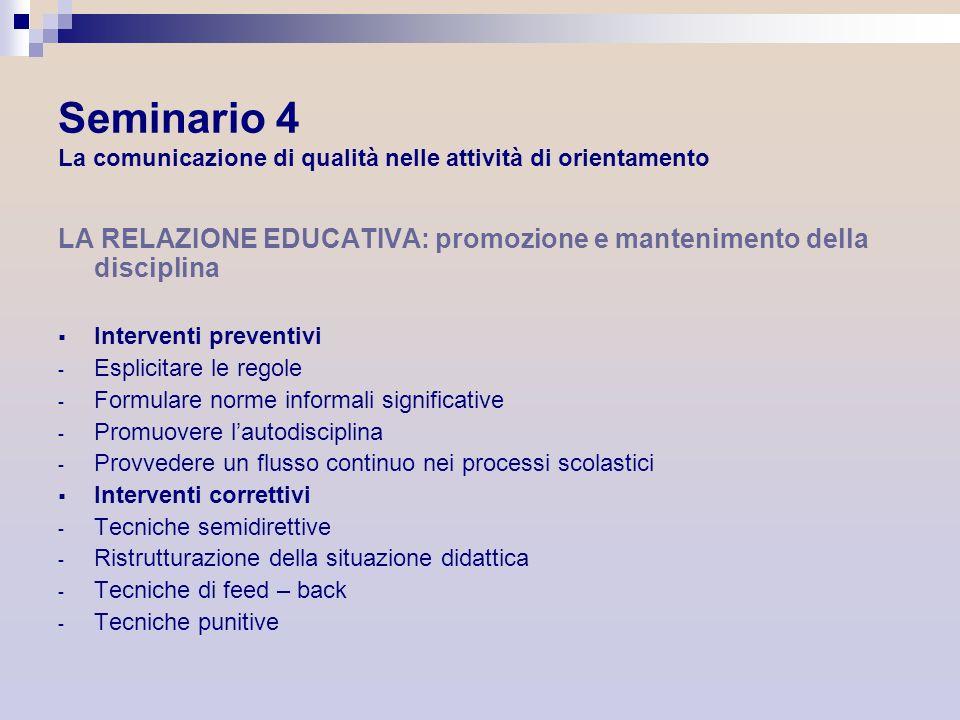 Seminario 4 La comunicazione di qualità nelle attività di orientamento LA RELAZIONE EDUCATIVA: promozione e mantenimento della disciplina Interventi p