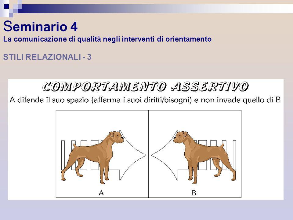 S eminario 4 La comunicazione di qualità negli interventi di orientamento STILI RELAZIONALI - 3