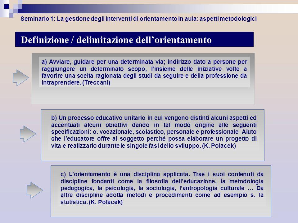 Seminario 3 Valenza orientativa delle discipline scolastiche CARATTERE BI-DIREZIONALE DELLORIENTAMENTO Indirizza verso la conoscenza di sé e coglie il carattere progressivo della costruzione dellidentità Individuale.