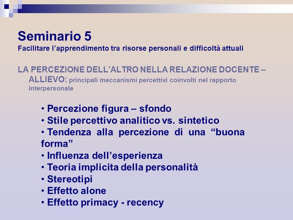 Seminario 5 Facilitare lapprendimento tra risorse personali e difficoltà attuali LA PERCEZIONE DELLALTRO NELLA RELAZIONE DOCENTE – ALLIEVO: principali