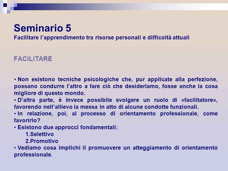 Seminario 5 Facilitare lapprendimento tra risorse personali e difficoltà attuali FACILITARE Non esistono tecniche psicologiche che, pur applicate alla