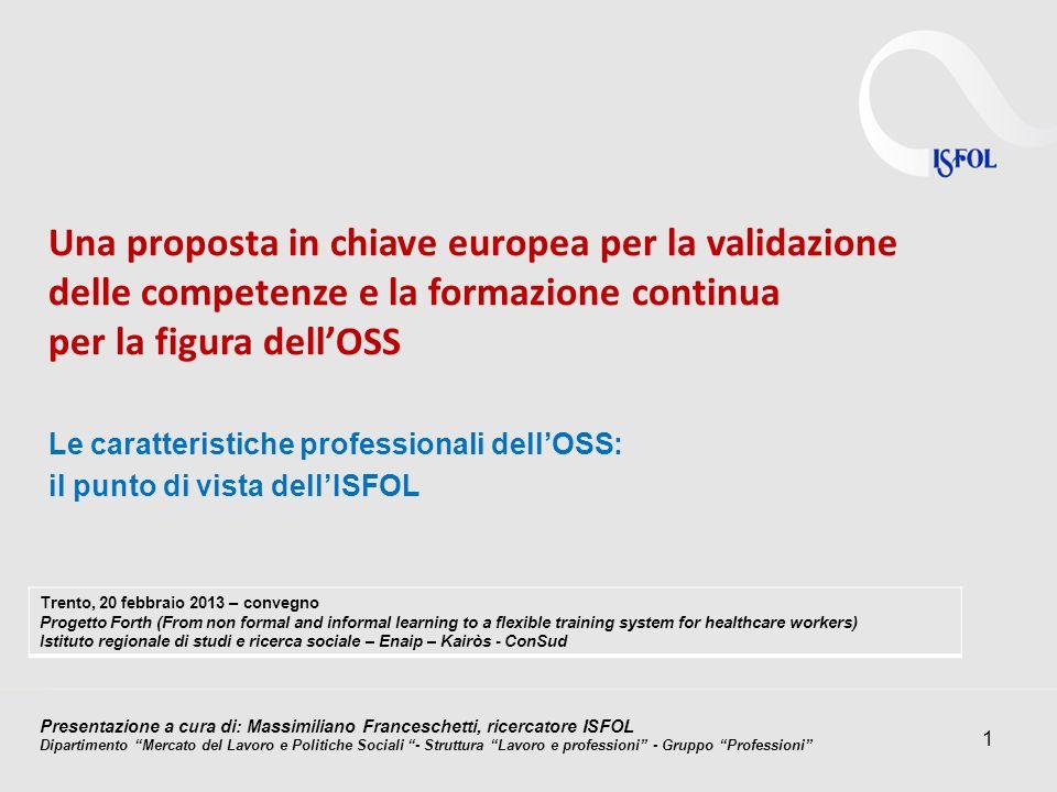 Le caratteristiche professionali dellOSS: il punto di vista dellISFOL 1 Una proposta in chiave europea per la validazione delle competenze e la formaz