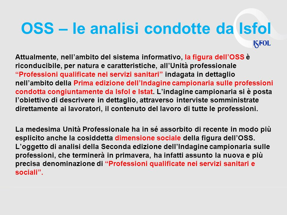 OSS – le analisi condotte da Isfol Attualmente, nellambito del sistema informativo, la figura dellOSS è riconducibile, per natura e caratteristiche, a