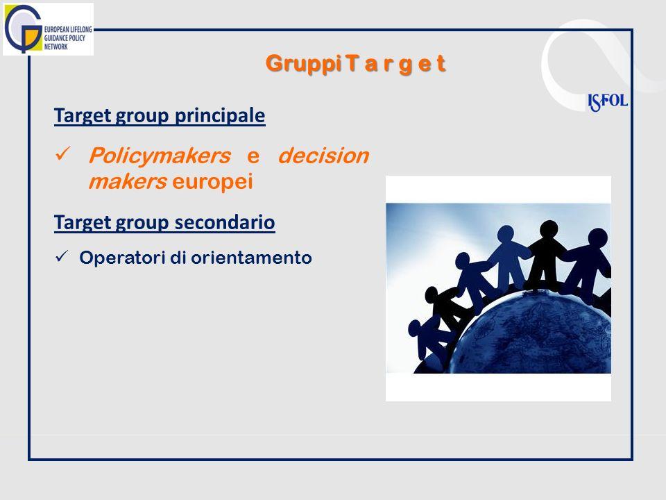 Target group principale Policymakers e decision makers europei Target group secondario Operatori di orientamento Gruppi T a r g e t