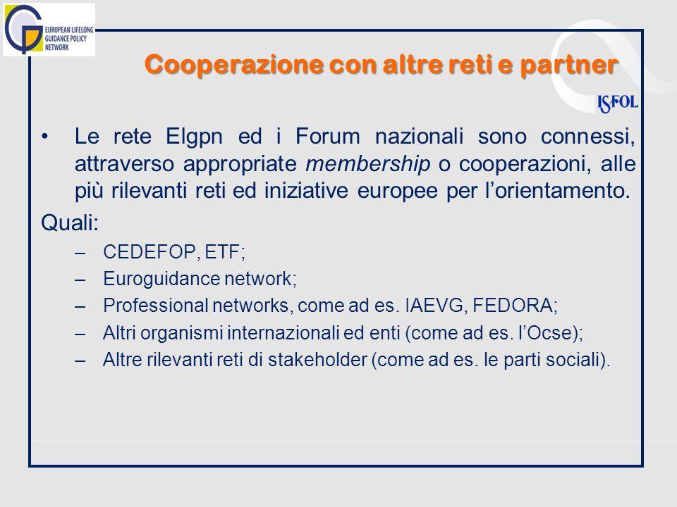 Cooperazione con altre reti e partner Le rete Elgpn ed i Forum nazionali sono connessi, attraverso appropriate membership o cooperazioni, alle più rilevanti reti ed iniziative europee per lorientamento.