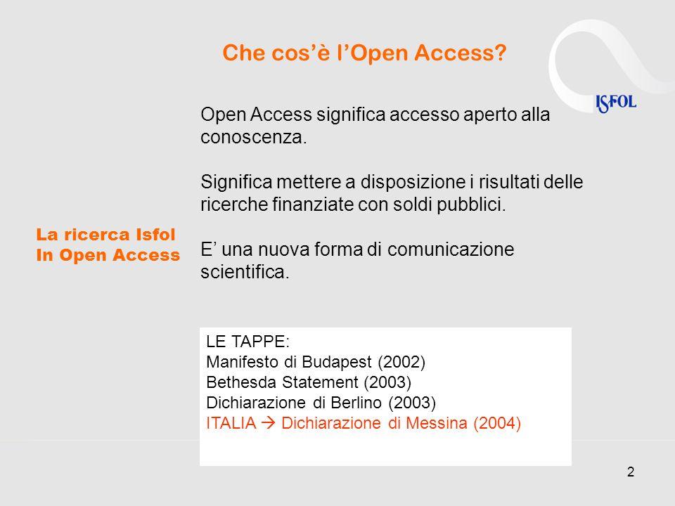 2 La ricerca Isfol In Open Access Che cosè lOpen Access? Open Access significa accesso aperto alla conoscenza. Significa mettere a disposizione i risu