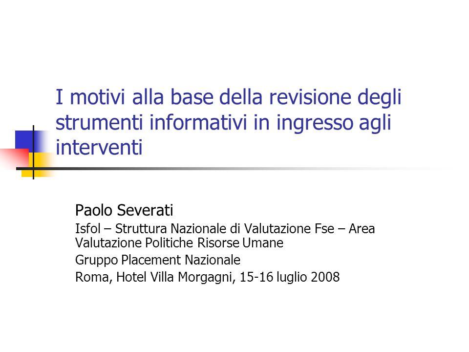 I motivi alla base della revisione degli strumenti informativi in ingresso agli interventi Paolo Severati Isfol – Struttura Nazionale di Valutazione F