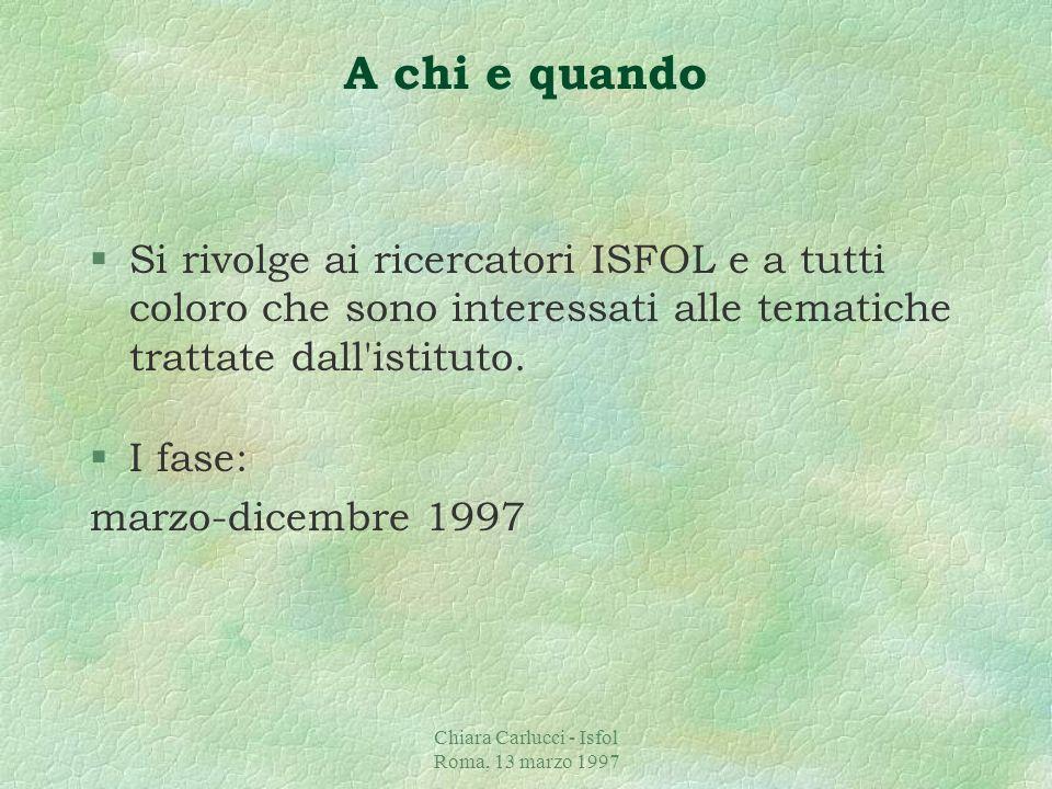 Chiara Carlucci - Isfol Roma, 13 marzo 1997 Come §I risultati della ricerca possono così essere comunicati attraverso le seguenti modalità: âstampa qu