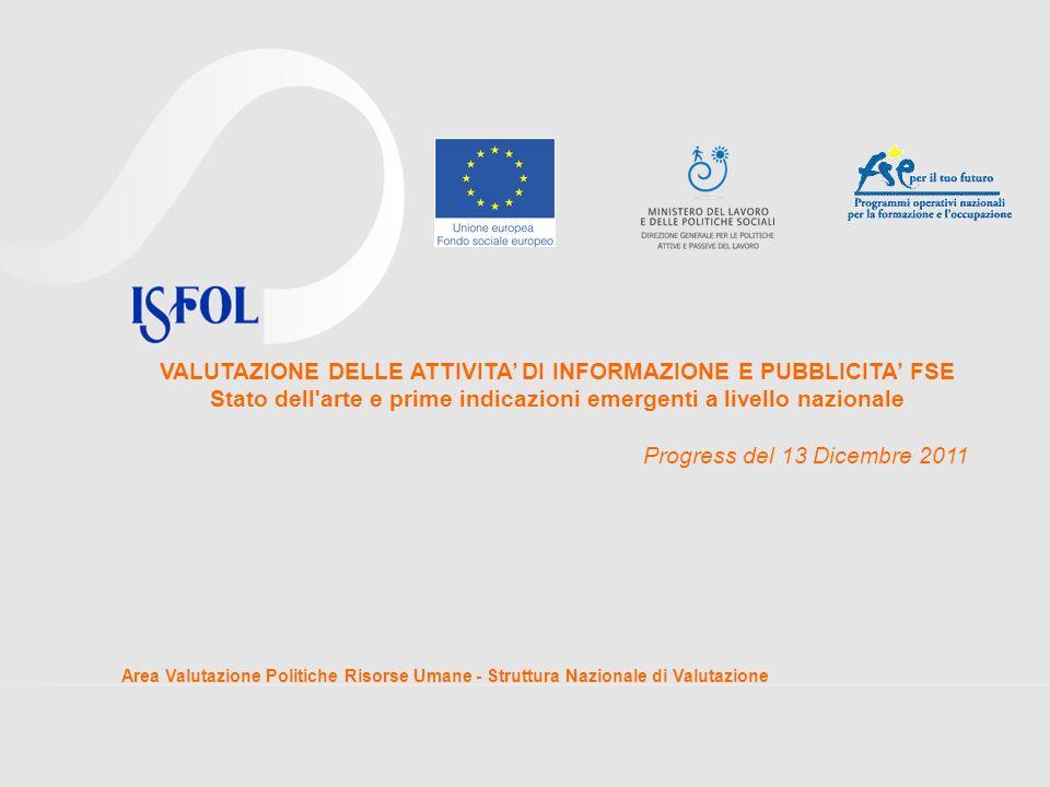 VALUTAZIONE DELLE ATTIVITA DI INFORMAZIONE E PUBBLICITA FSE Stato dell'arte e prime indicazioni emergenti a livello nazionale Progress del 13 Dicembre