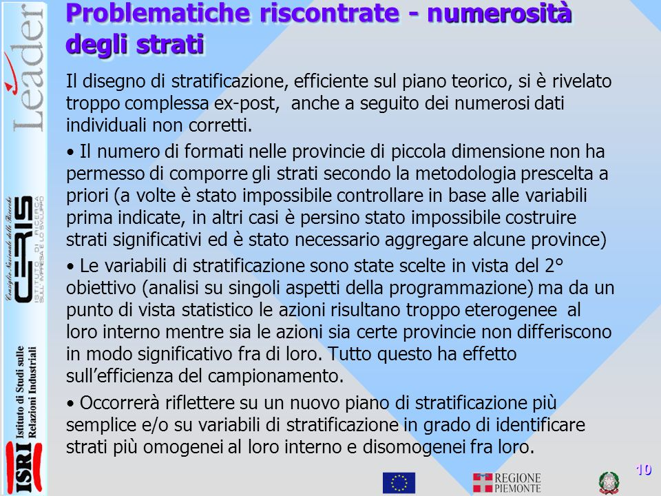 Problematiche riscontrate - numerosità degli strati Il disegno di stratificazione, efficiente sul piano teorico, si è rivelato troppo complessa ex-post, anche a seguito dei numerosi dati individuali non corretti.