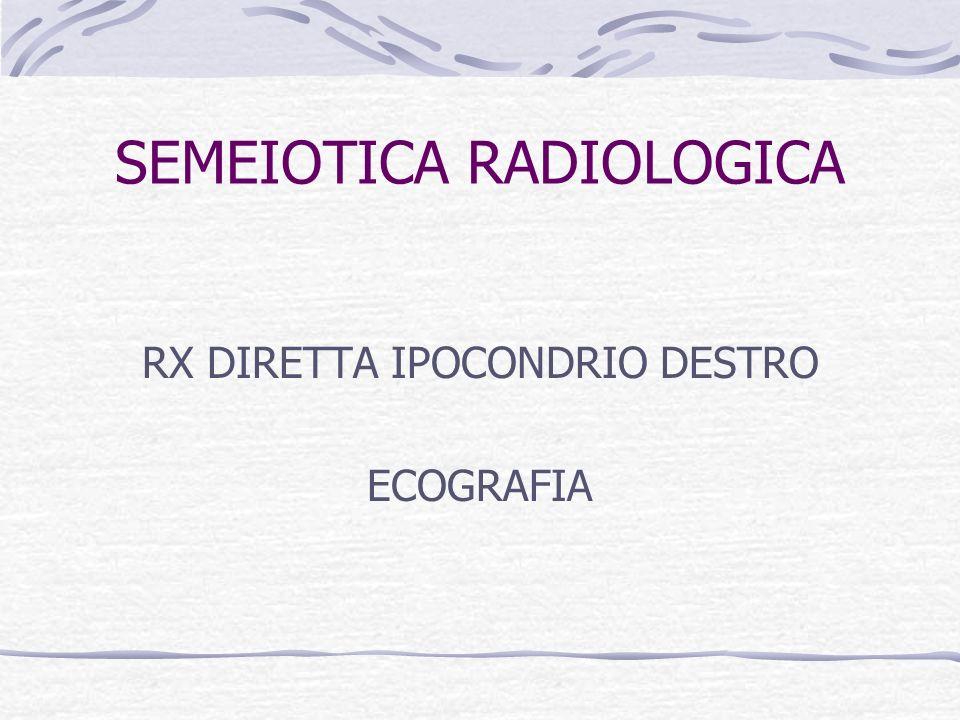 SEMEIOTICA RADIOLOGICA RX DIRETTA IPOCONDRIO DESTRO ECOGRAFIA