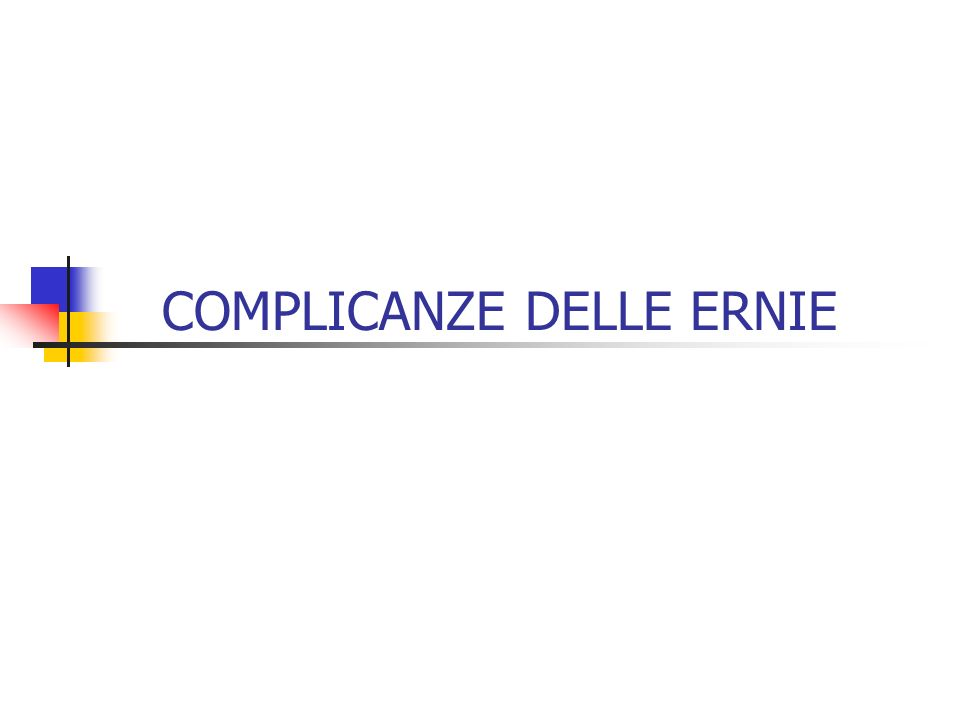 IRRIDUCIBILITA INTASAMENTO COMPLICANZE INFIAMMATORIE TRAUMI STROZZAMENTO ERNIARIO