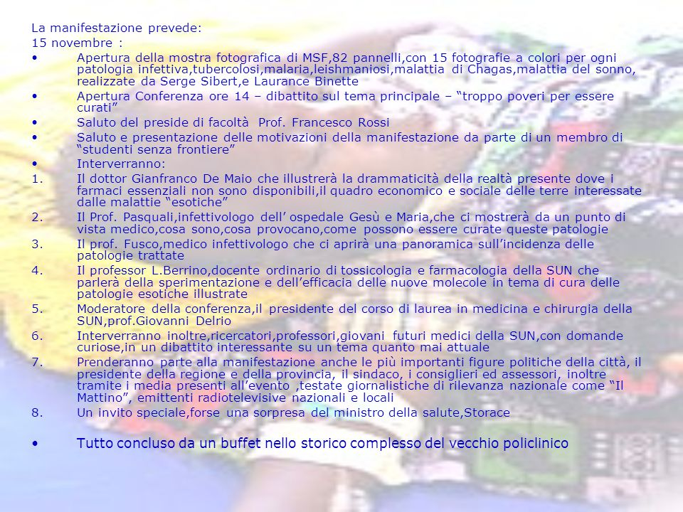 La manifestazione prevede: 15 novembre : Apertura della mostra fotografica di MSF,82 pannelli,con 15 fotografie a colori per ogni patologia infettiva,