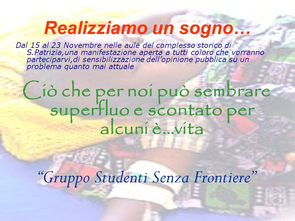 Realizziamo un sogno… Dal 15 al 23 Novembre nelle aule del complesso storico di S.Patrizia,una manifestazione aperta a tutti coloro che vorranno parte