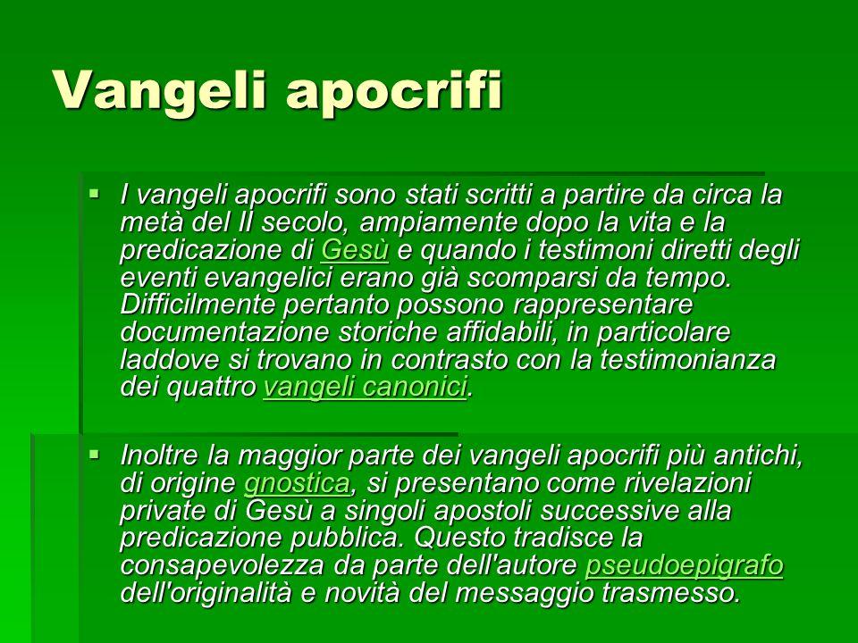Vangeli apocrifi I vangeli apocrifi sono stati scritti a partire da circa la metà del II secolo, ampiamente dopo la vita e la predicazione di Gesù e q