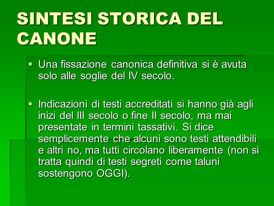 SINTESI STORICA DEL CANONE Una fissazione canonica definitiva si è avuta solo alle soglie del IV secolo. Una fissazione canonica definitiva si è avuta