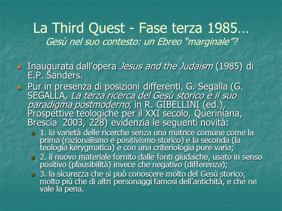 La Third Quest - Fase terza 1985… Gesù nel suo contesto: un Ebreo marginale? Inaugurata dallopera Jesus and the Judaism (1985) di E.P. Sanders. Inaugu