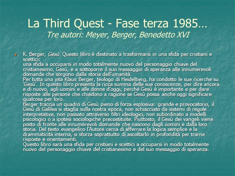 La Third Quest - Fase terza 1985… Tre autori: Meyer, Berger, Benedetto XVI K. Berger, Gesù. Questo libro è destinato a trasformarsi in una sfida per c