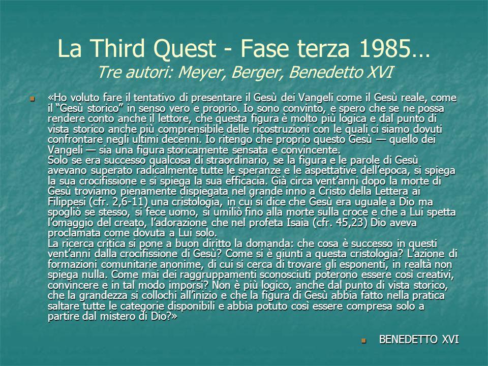 La Third Quest - Fase terza 1985… Tre autori: Meyer, Berger, Benedetto XVI «Ho voluto fare il tentativo di presentare il Gesù dei Vangeli come il Gesù