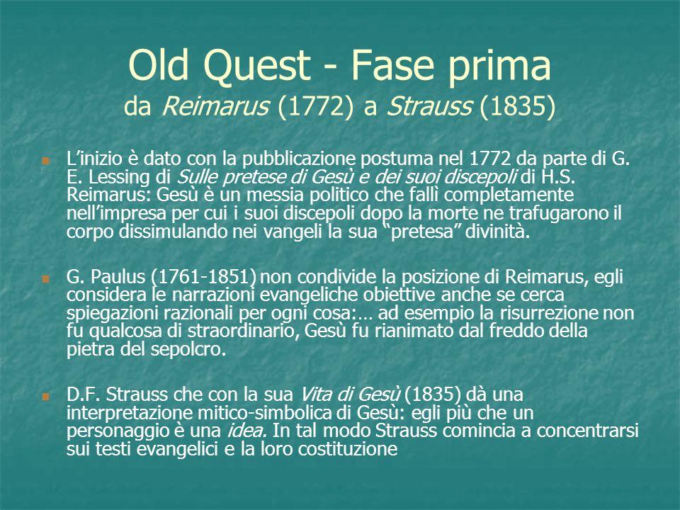 Old Quest - Fase prima La scuola di Tubinga Nella metà dell800 questa scuola teologica offre uninterpretazione delle origini del cristianesimo influenzata dalla filosofia di G.
