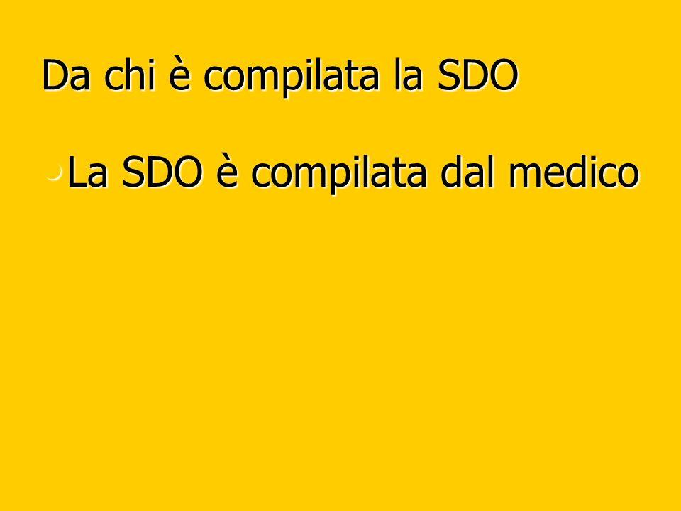 Da chi è compilata la SDO La SDO è compilata dal medico La SDO è compilata dal medico