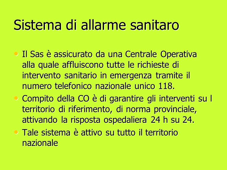 Sistema di allarme sanitaro Il Sas è assicurato da una Centrale Operativa alla quale affluiscono tutte le richieste di intervento sanitario in emergenza tramite il numero telefonico nazionale unico 118.
