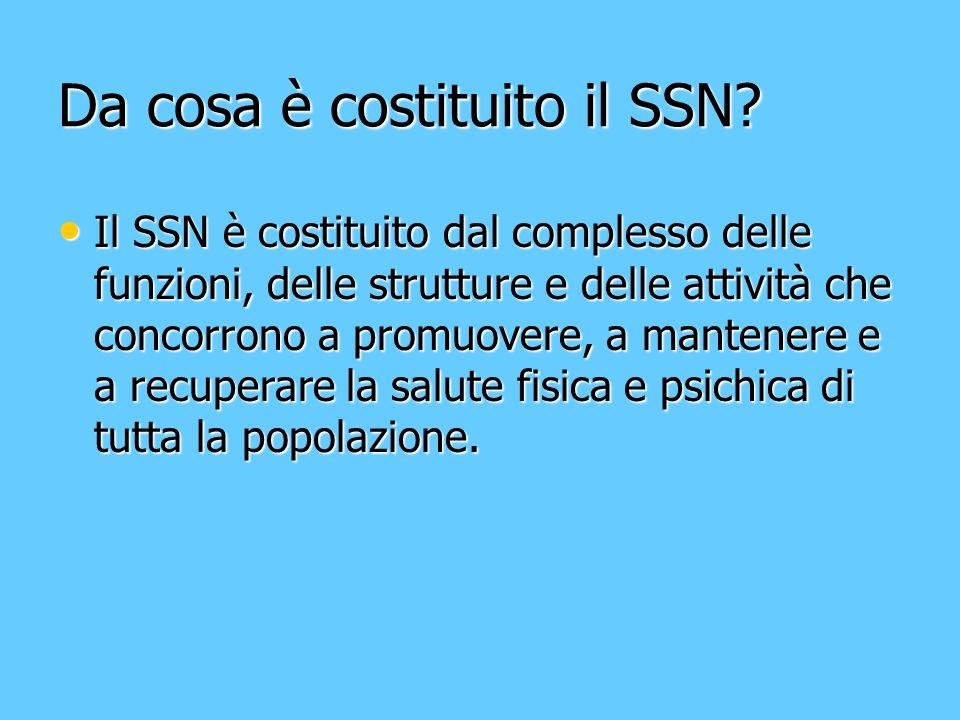 Da cosa è costituito il SSN? Il SSN è costituito dal complesso delle funzioni, delle strutture e delle attività che concorrono a promuovere, a mantene