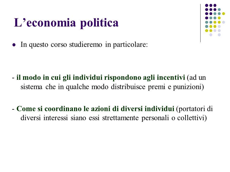 Leconomia politica In questo corso studieremo in particolare: - il modo in cui gli individui rispondono agli incentivi (ad un sistema che in qualche m