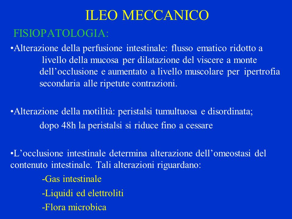 ILEO MECCANICO FISIOPATOLOGIA: Alterazione della perfusione intestinale: flusso ematico ridotto a livello della mucosa per dilatazione del viscere a m