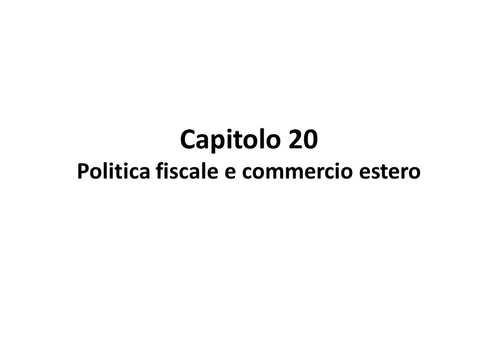 Capitolo 20 Politica fiscale e commercio estero