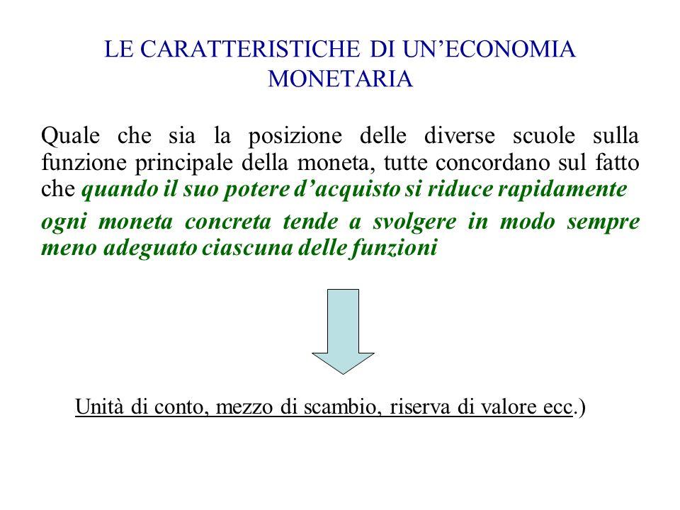 LE CARATTERISTICHE DI UNECONOMIA MONETARIA Quale che sia la posizione delle diverse scuole sulla funzione principale della moneta, tutte concordano su