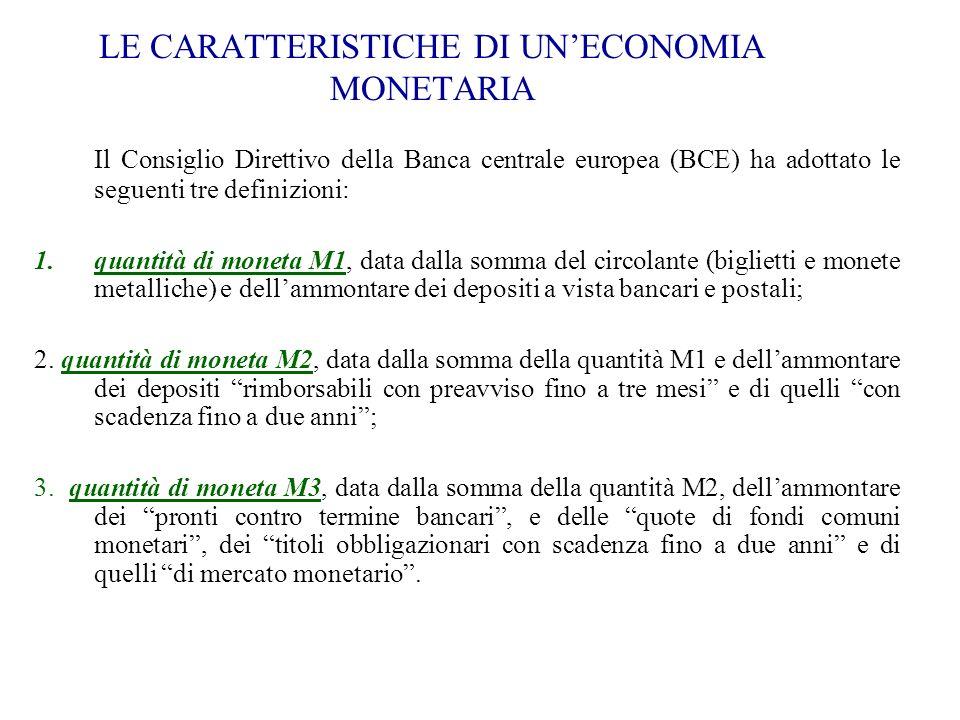 LE CARATTERISTICHE DI UNECONOMIA MONETARIA Il Consiglio Direttivo della Banca centrale europea (BCE) ha adottato le seguenti tre definizioni: 1.quanti