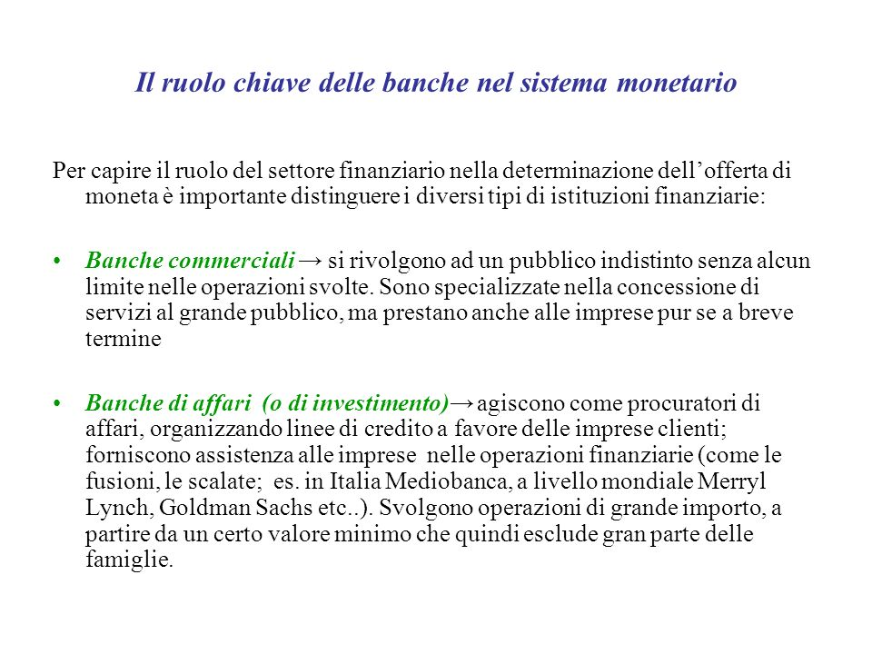Il ruolo chiave delle banche nel sistema monetario Per capire il ruolo del settore finanziario nella determinazione dellofferta di moneta è importante