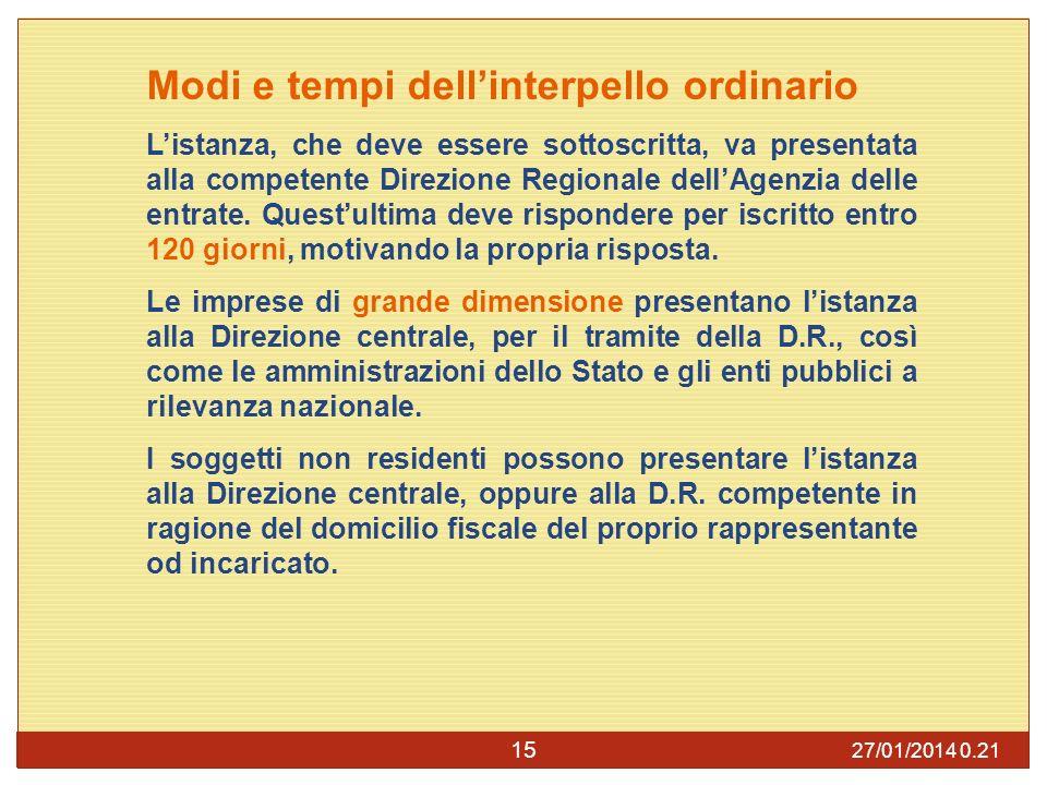 27/01/2014 0.23 15 Modi e tempi dellinterpello ordinario Listanza, che deve essere sottoscritta, va presentata alla competente Direzione Regionale dellAgenzia delle entrate.