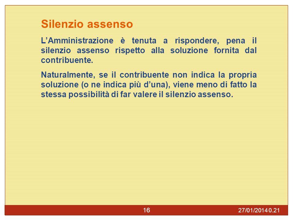 27/01/2014 0.23 16 Silenzio assenso LAmministrazione è tenuta a rispondere, pena il silenzio assenso rispetto alla soluzione fornita dal contribuente.