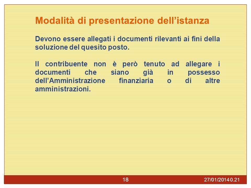 27/01/2014 0.23 18 Modalità di presentazione dellistanza Devono essere allegati i documenti rilevanti ai fini della soluzione del quesito posto.