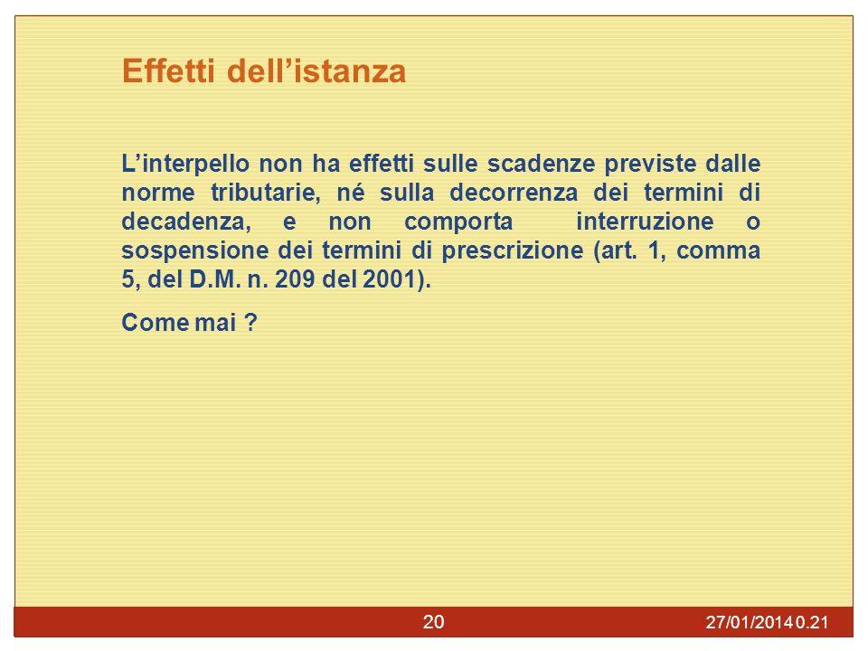 27/01/2014 0.23 20 Effetti dellistanza Linterpello non ha effetti sulle scadenze previste dalle norme tributarie, né sulla decorrenza dei termini di decadenza, e non comporta interruzione o sospensione dei termini di prescrizione (art.