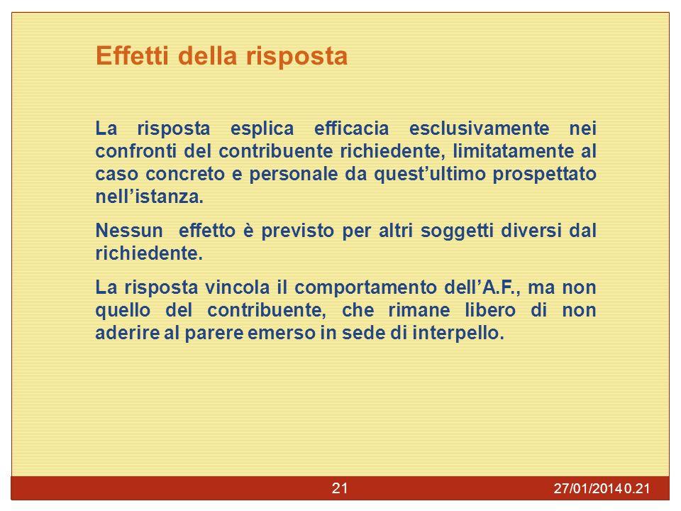27/01/2014 0.23 21 Effetti della risposta La risposta esplica efficacia esclusivamente nei confronti del contribuente richiedente, limitatamente al caso concreto e personale da questultimo prospettato nellistanza.