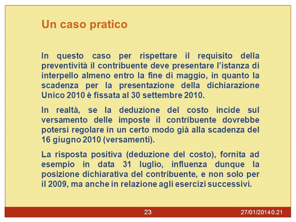 27/01/2014 0.23 23 Un caso pratico In questo caso per rispettare il requisito della preventività il contribuente deve presentare listanza di interpello almeno entro la fine di maggio, in quanto la scadenza per la presentazione della dichiarazione Unico 2010 è fissata al 30 settembre 2010.