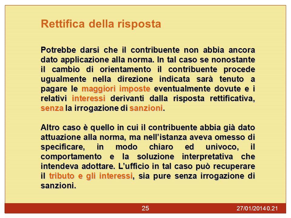 27/01/2014 0.23 25 Rettifica della risposta Potrebbe darsi che il contribuente non abbia ancora dato applicazione alla norma.