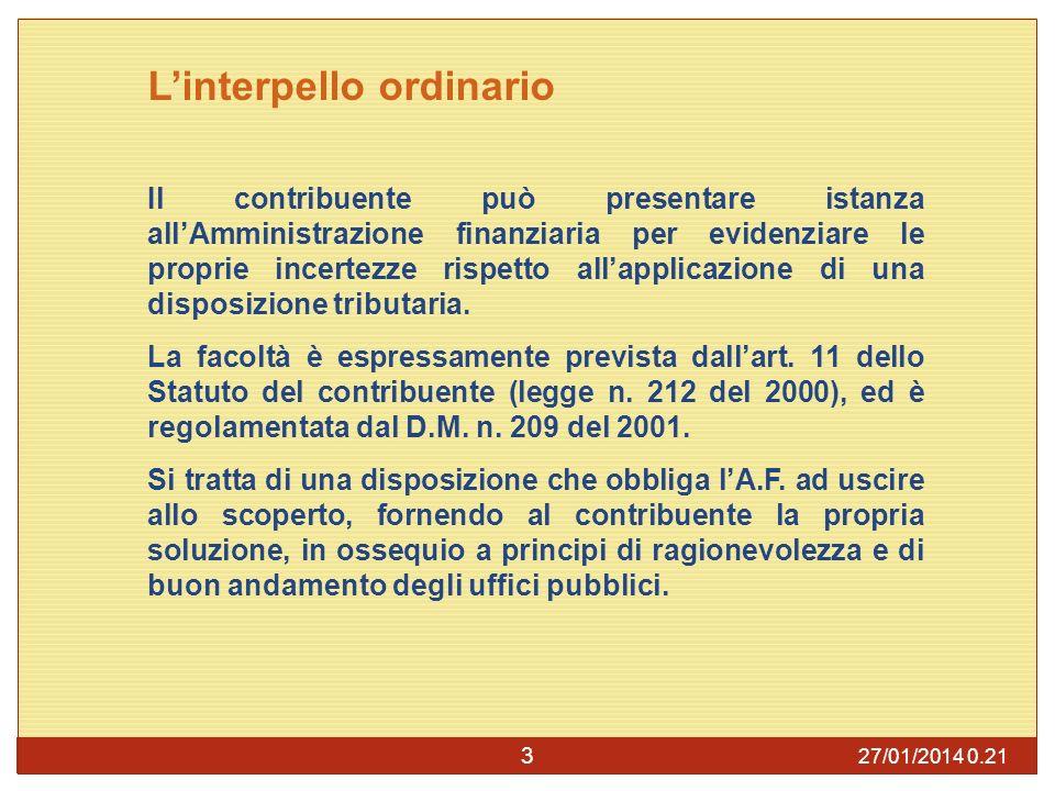 27/01/2014 0.23 3 Linterpello ordinario Il contribuente può presentare istanza allAmministrazione finanziaria per evidenziare le proprie incertezze rispetto allapplicazione di una disposizione tributaria.