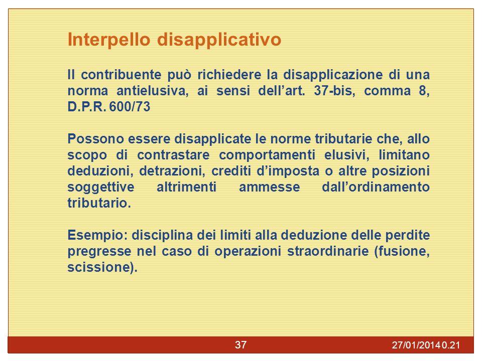 27/01/2014 0.23 37 Interpello disapplicativo Il contribuente può richiedere la disapplicazione di una norma antielusiva, ai sensi dellart.