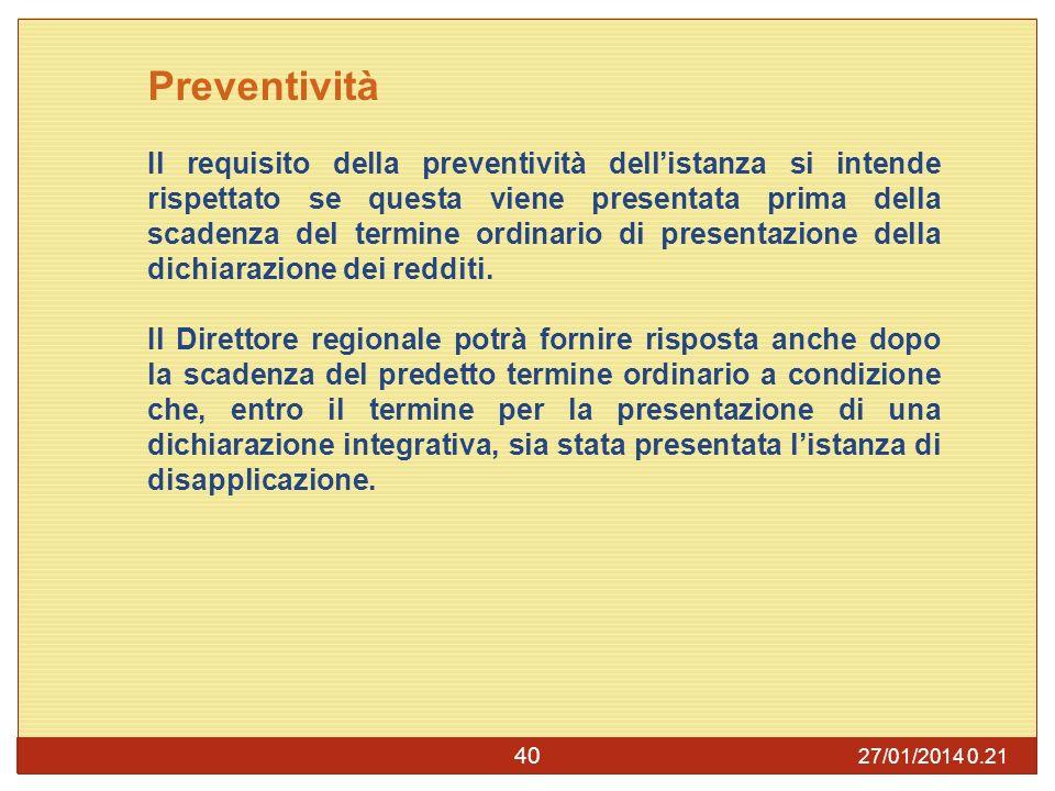 27/01/2014 0.23 40 Preventività Il requisito della preventività dellistanza si intende rispettato se questa viene presentata prima della scadenza del termine ordinario di presentazione della dichiarazione dei redditi.